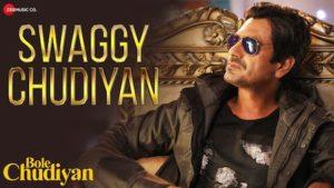 Swaggy Chudiyan Lyrics Bole Chudiyan | Nawazuddin Siddiqui