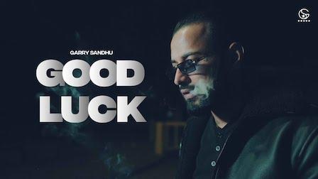 Good Luck Lyrics Garry Sandhu