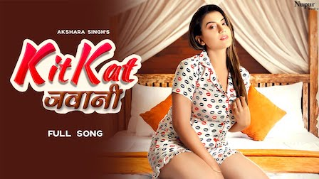 Kitkat Jawani Lyrics Akshara Singh