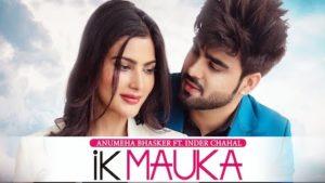 Ik Mauka Lyrics Inder Chahal x Anumeha Bhasker