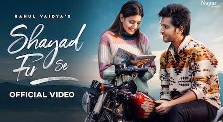 Shayad Fir Se Lyrics Rahul Vaidya