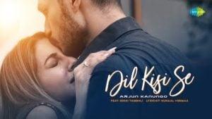 Dil Kisi Se Lyrics Arjun Kanungo