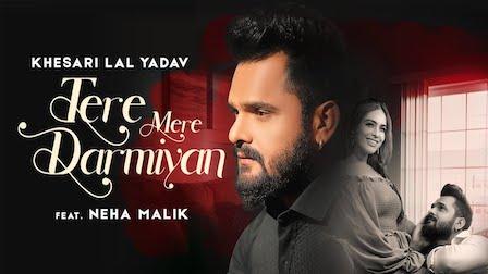 Tere Mere Darmiyan Lyrics Khesari Lal Yadav