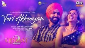 Teri Akhiyan Lyrics Qismat 2 | Ammy Virk