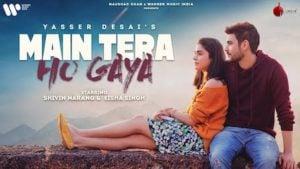 Main Tera Ho Gaya Lyrics Yasser Desai